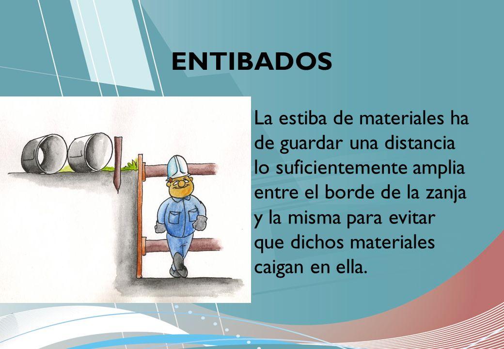 ENTIBADOS La estiba de materiales ha de guardar una distancia lo suficientemente amplia entre el borde de la zanja y la misma para evitar que dichos m