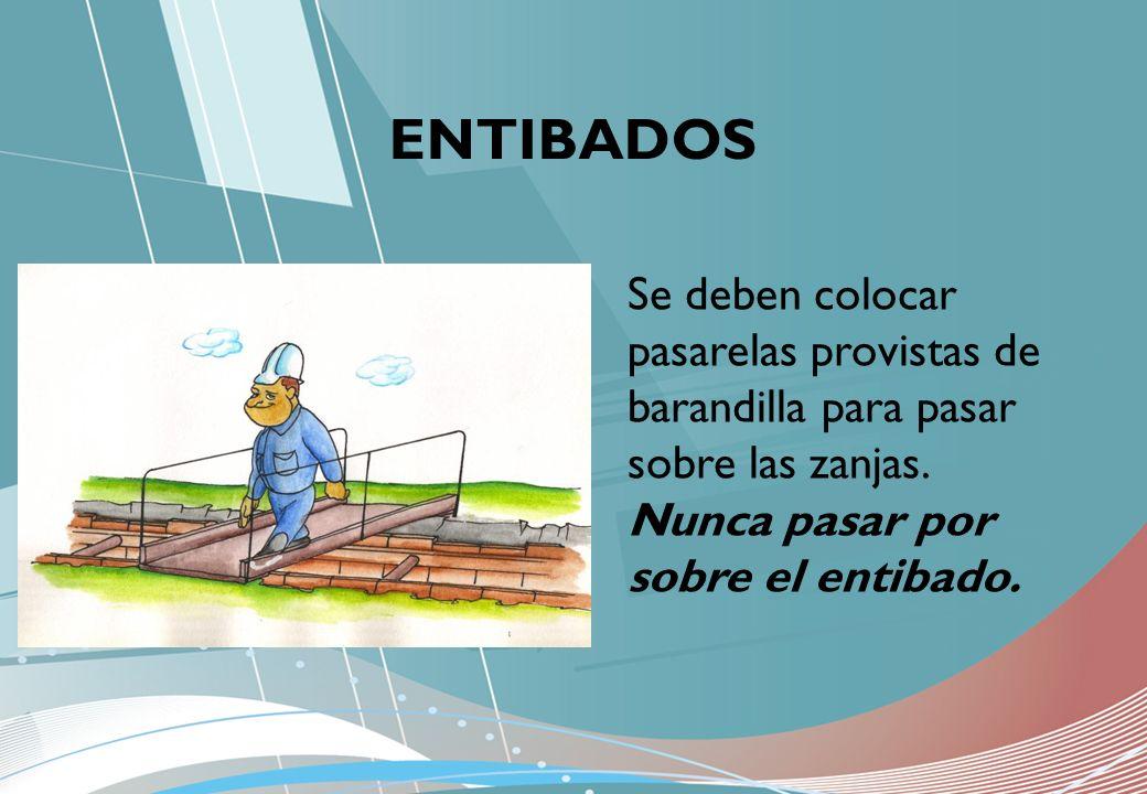 ENTIBADOS Se deben colocar pasarelas provistas de barandilla para pasar sobre las zanjas. Nunca pasar por sobre el entibado.