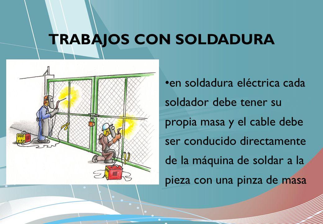 TRABAJOS CON SOLDADURA en soldadura eléctrica cada soldador debe tener su propia masa y el cable debe ser conducido directamente de la máquina de sold