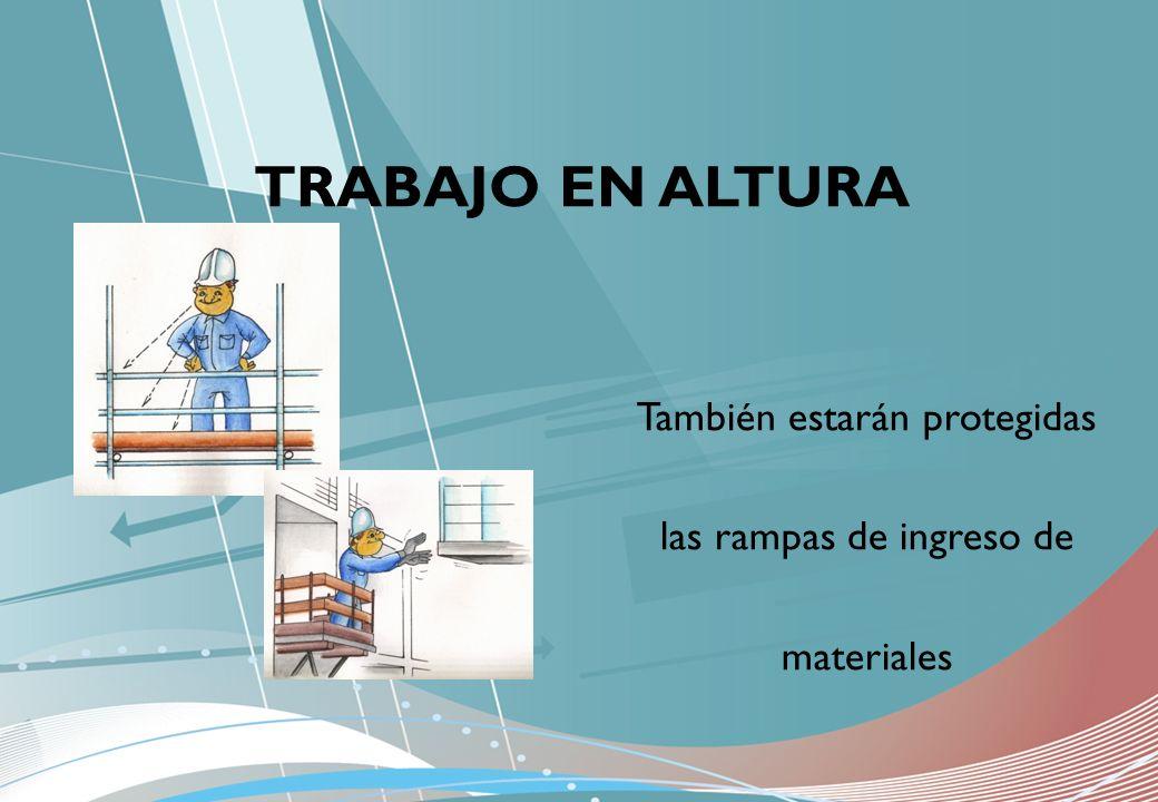 También estarán protegidas las rampas de ingreso de materiales TRABAJO EN ALTURA