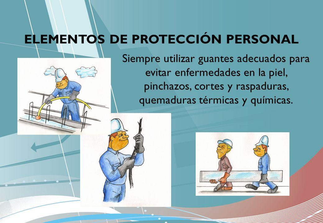ELEMENTOS DE PROTECCIÓN PERSONAL Siempre utilizar guantes adecuados para evitar enfermedades en la piel, pinchazos, cortes y raspaduras, quemaduras té