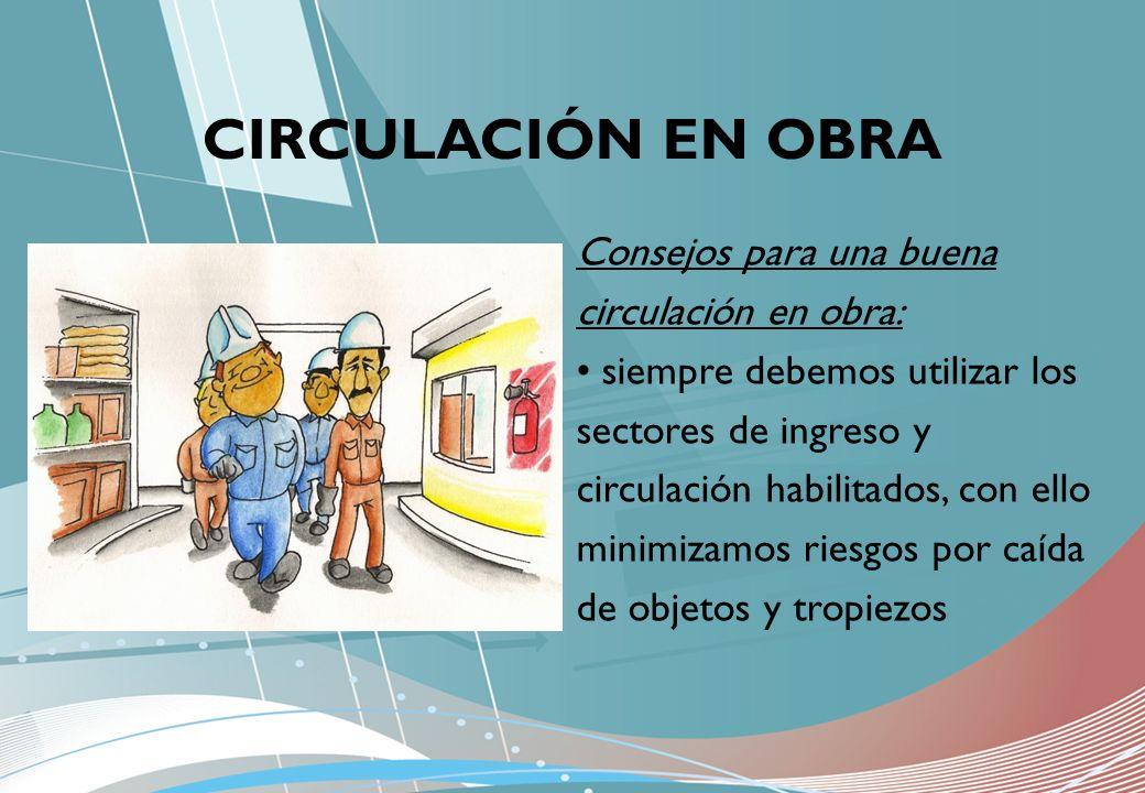 CIRCULACIÓN EN OBRA Consejos para una buena circulación en obra: siempre debemos utilizar los sectores de ingreso y circulación habilitados, con ello