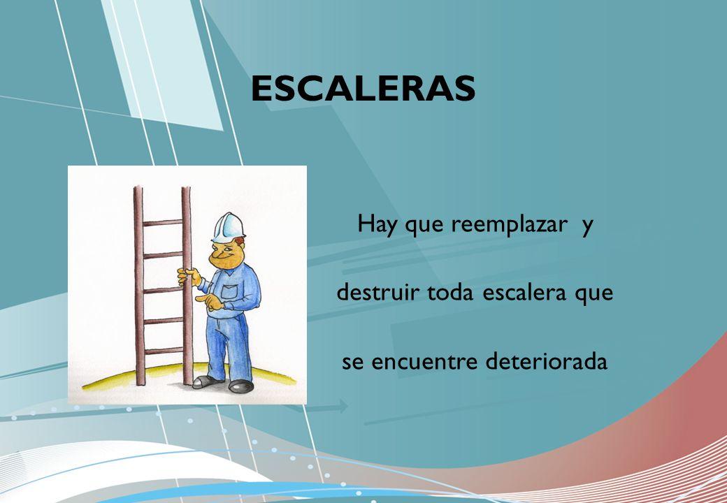 Hay que reemplazar y destruir toda escalera que se encuentre deteriorada ESCALERAS