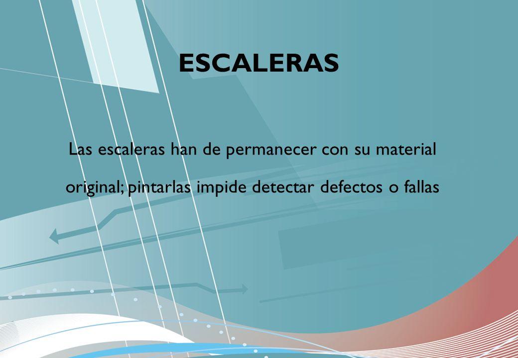 Las escaleras han de permanecer con su material original; pintarlas impide detectar defectos o fallas ESCALERAS