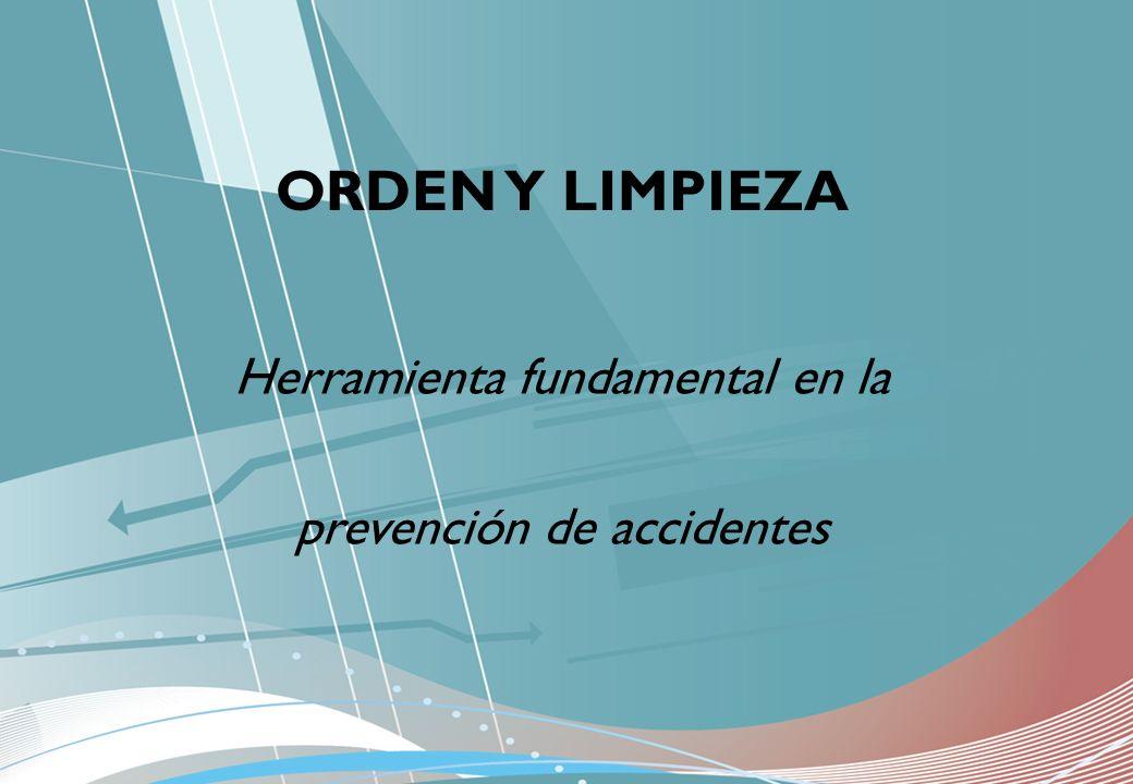 Herramienta fundamental en la prevención de accidentes ORDEN Y LIMPIEZA