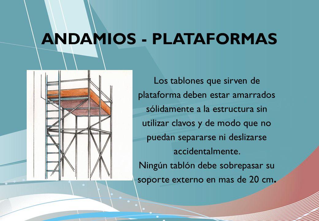 Los tablones que sirven de plataforma deben estar amarrados sólidamente a la estructura sin utilizar clavos y de modo que no puedan separarse ni desli