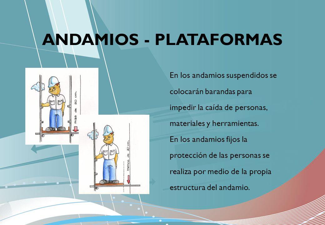 En los andamios suspendidos se colocarán barandas para impedir la caída de personas, materiales y herramientas. En los andamios fijos la protección de