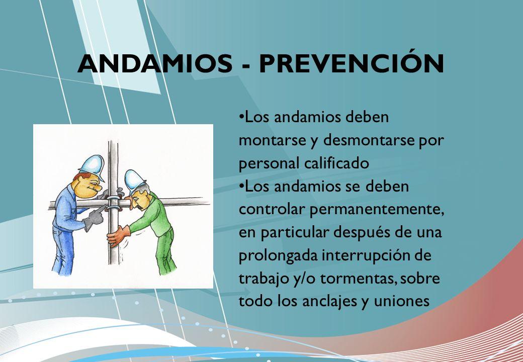Los andamios deben montarse y desmontarse por personal calificado Los andamios se deben controlar permanentemente, en particular después de una prolon