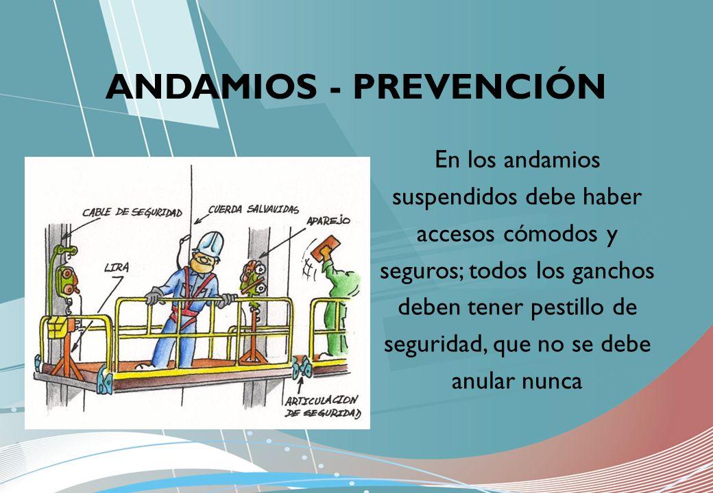 En los andamios suspendidos debe haber accesos cómodos y seguros; todos los ganchos deben tener pestillo de seguridad, que no se debe anular nunca AND