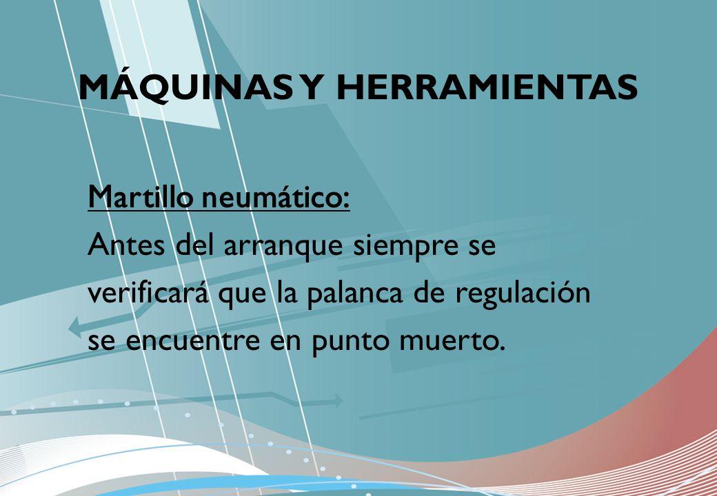 MÁQUINAS Y HERRAMIENTAS Martillo neumático: Antes del arranque siempre se verificará que la palanca de regulación se encuentre en punto muerto.