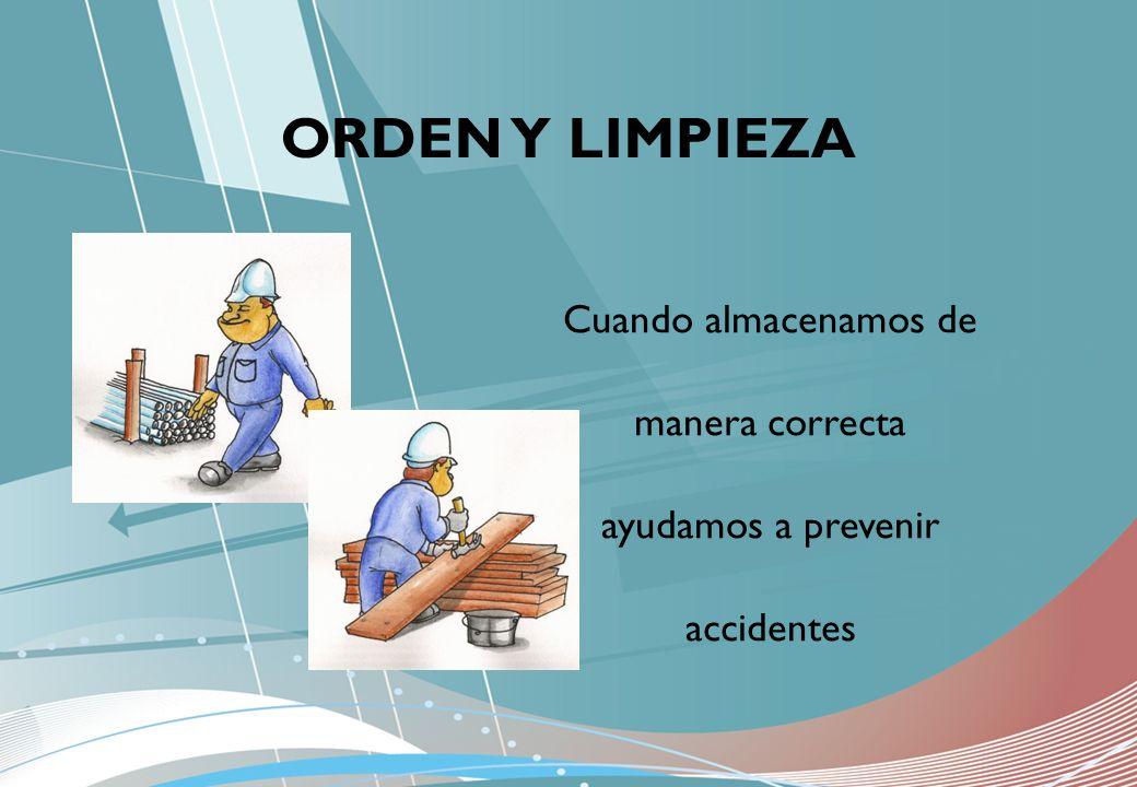 Cuando almacenamos de manera correcta ayudamos a prevenir accidentes ORDEN Y LIMPIEZA