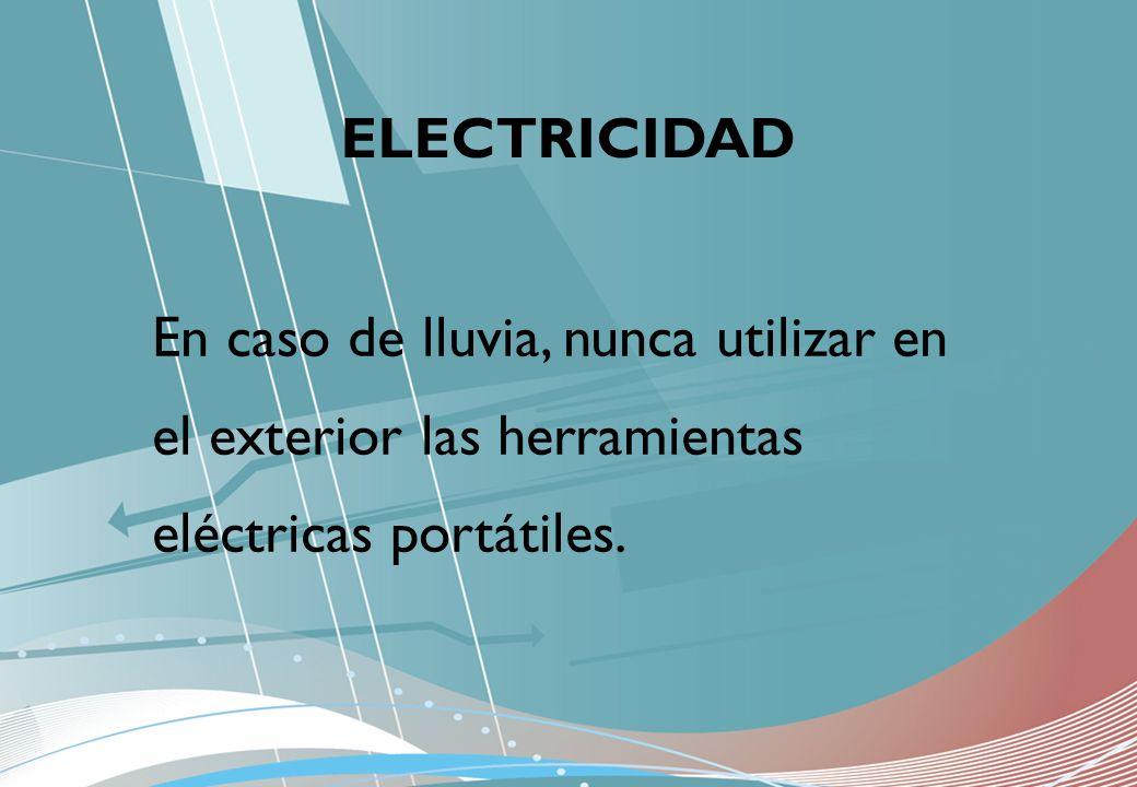 ELECTRICIDAD En caso de lluvia, nunca utilizar en el exterior las herramientas eléctricas portátiles.