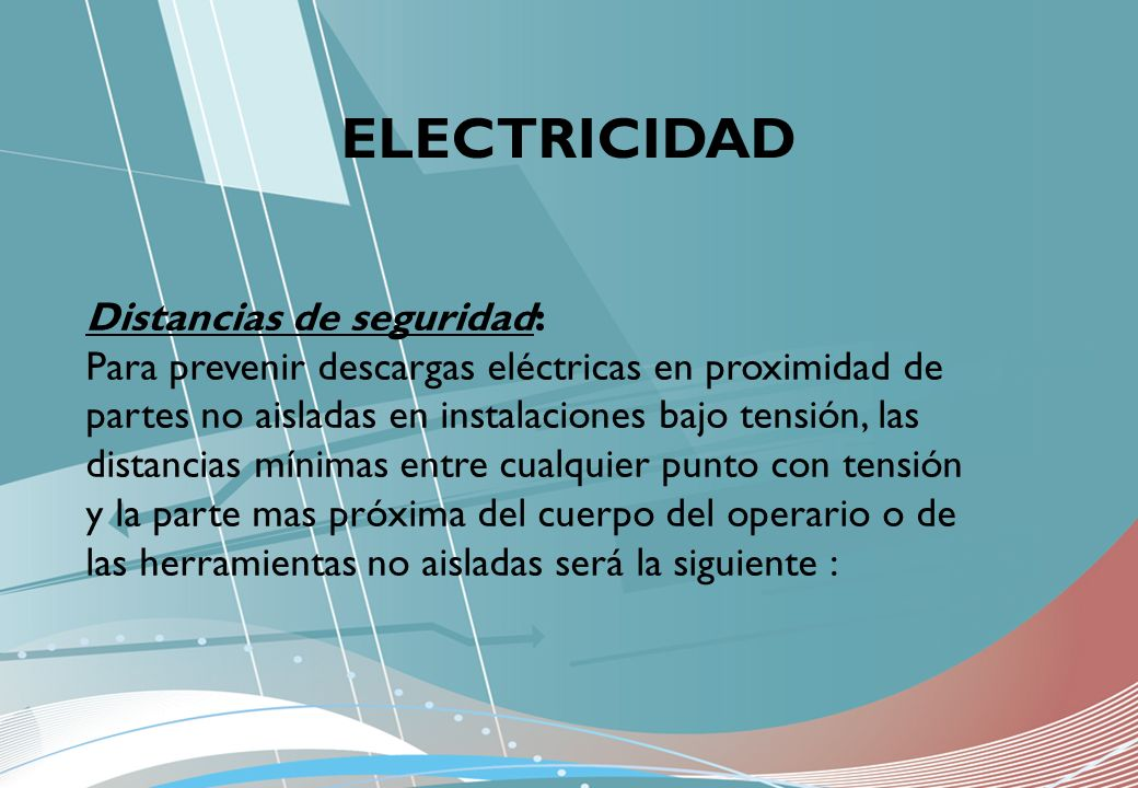 ELECTRICIDAD Distancias de seguridad: Para prevenir descargas eléctricas en proximidad de partes no aisladas en instalaciones bajo tensión, las distan