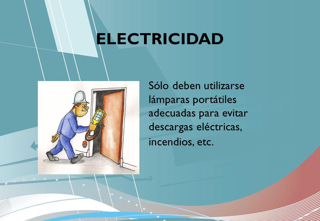 ELECTRICIDAD Sólo deben utilizarse lámparas portátiles adecuadas para evitar descargas eléctricas, incendios, etc.