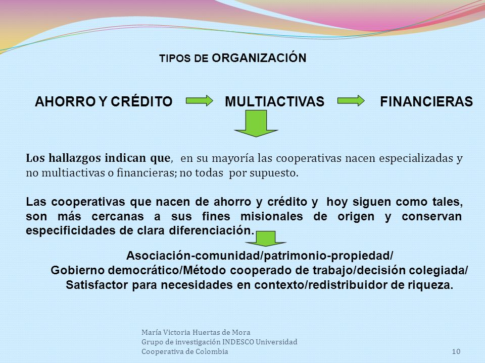 10 TIPOS DE ORGANIZACIÓN Los hallazgos indican que, en su mayoría las cooperativas nacen especializadas y no multiactivas o financieras; no todas por supuesto.