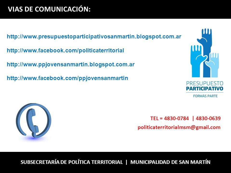 SUBSECRETARÍA DE POLÍTICA TERRITORIAL | MUNICIPALIDAD DE SAN MARTÍN VIAS DE COMUNICACIÓN: http://www.presupuestoparticipativosanmartin.blogspot.com.ar http://www.facebook.com/politicaterritorial http://www.ppjovensanmartin.blogspot.com.ar http://www.facebook.com/ppjovensanmartin TEL = 4830-0784 | 4830-0639 politicaterritorialmsm@gmail.com