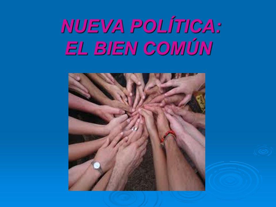 NUEVA POLÍTICA: EL BIEN COMÚN NUEVA POLÍTICA: EL BIEN COMÚN