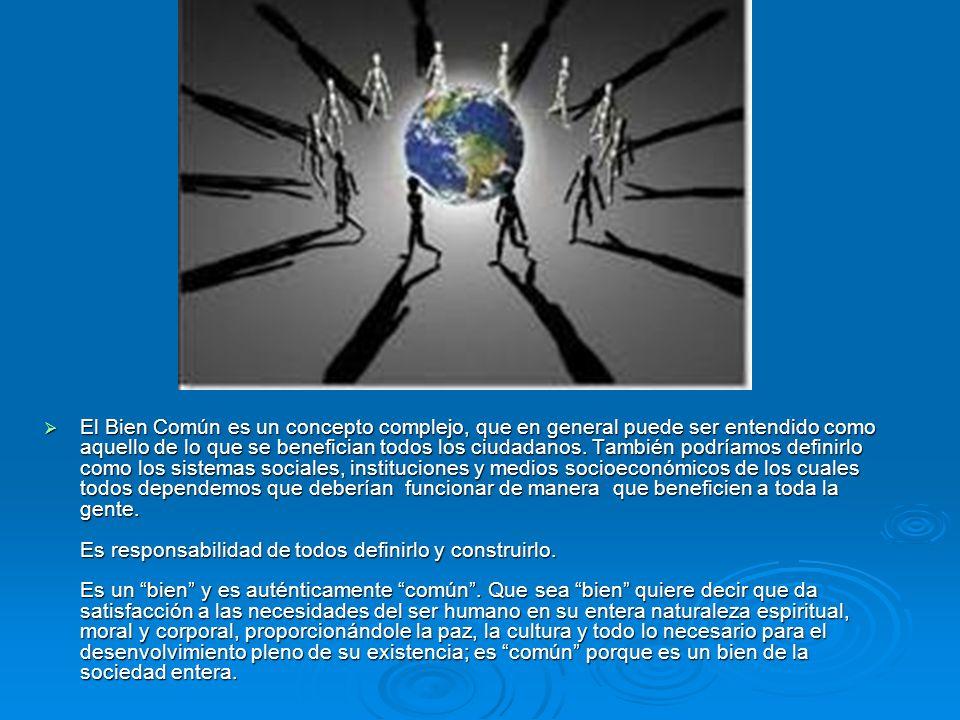 El Bien Común es un concepto complejo, que en general puede ser entendido como aquello de lo que se benefician todos los ciudadanos. También podríamos