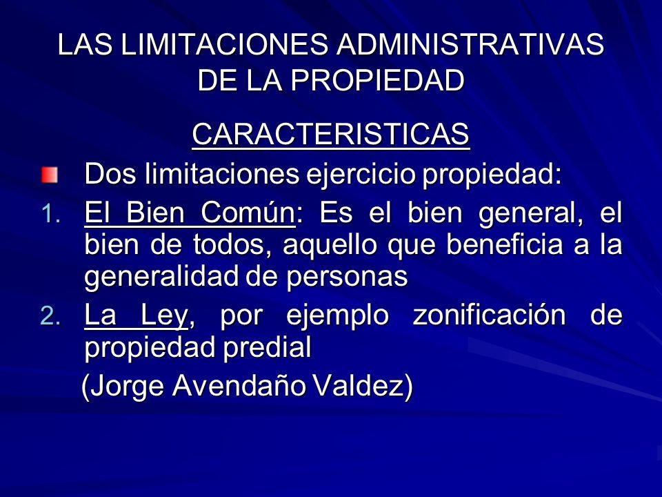 LAS LIMITACIONES ADMINISTRATIVAS DE LA PROPIEDAD LA EXPROPIACION La expropiación es una institución del Derecho Administrativo, aún cuando sin duda tiene efectos en el ámbito del Derecho Civil porque produce la extinción del Derecho de Propiedad (Jorge Avendaño Valdez)