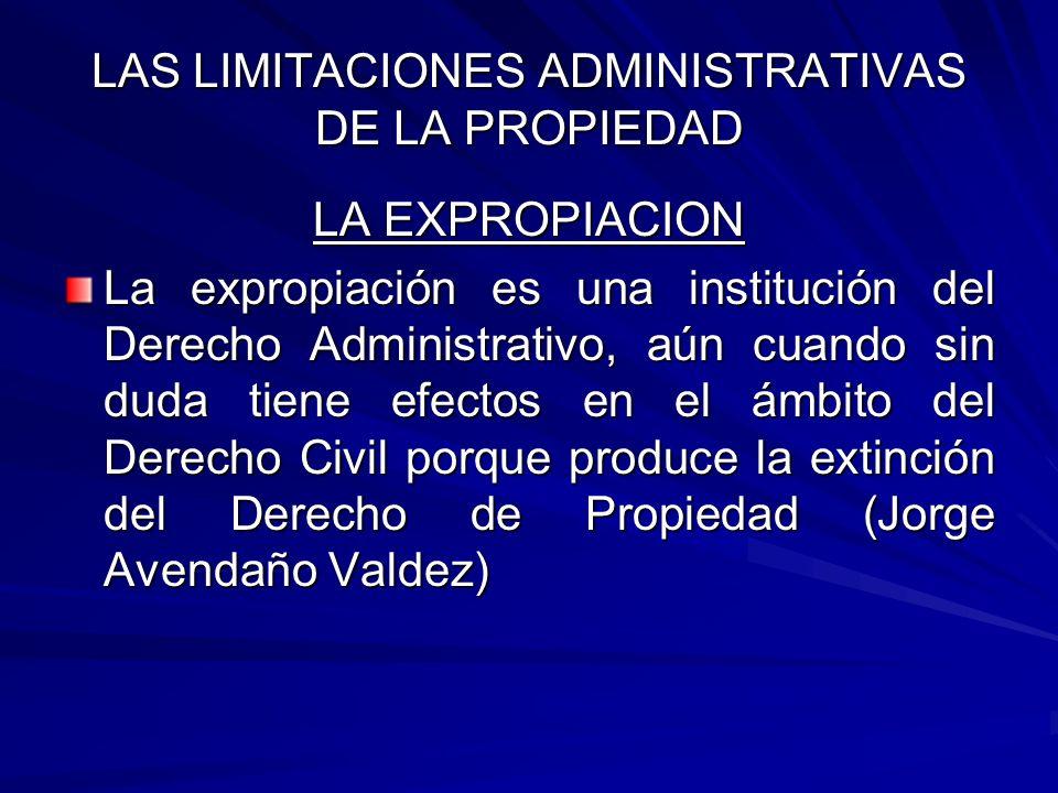 LAS LIMITACIONES ADMINISTRATIVAS DE LA PROPIEDAD LA EXPROPIACION La expropiación se funda en que el interés público prima sobre el interés particular.