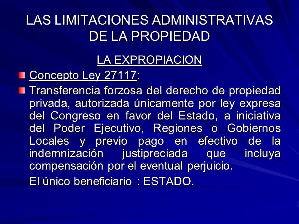 LAS LIMITACIONES ADMINISTRATIVAS DE LA PROPIEDAD LA EXPROPIACION Concepto : Consiste en la facultad que tiene el Estado para adquirir coactivamente, bienes de propiedad privada para el cumplimiento de fines públicos.