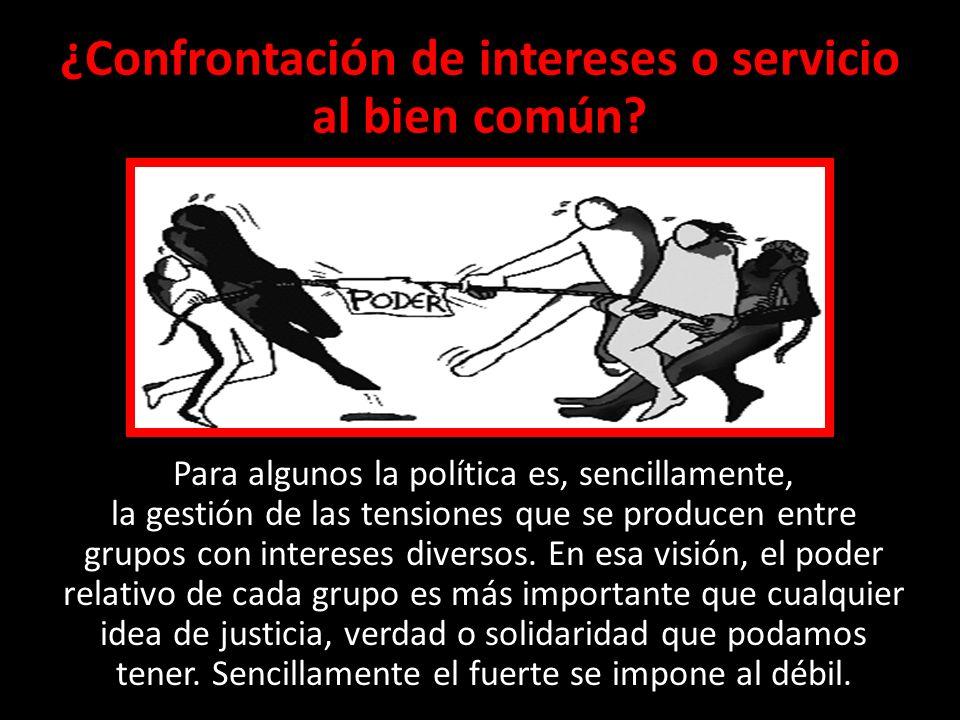 ¿Confrontación de intereses o servicio al bien común.