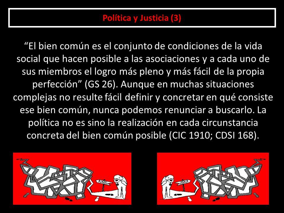 Política y Justicia (4) La armonización de los diversos intereses grupales ha de realizarse atendiendo a un criterio de justicia y buscando siempre el bien general (CDSI 169).