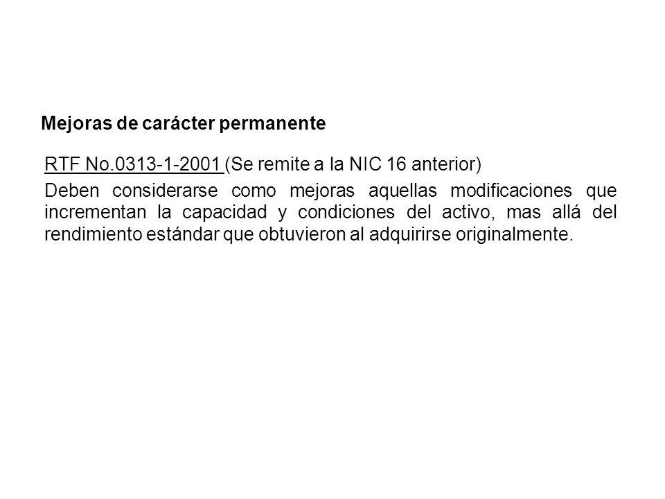 RTF No.0313-1-2001 (Se remite a la NIC 16 anterior) Deben considerarse como mejoras aquellas modificaciones que incrementan la capacidad y condiciones