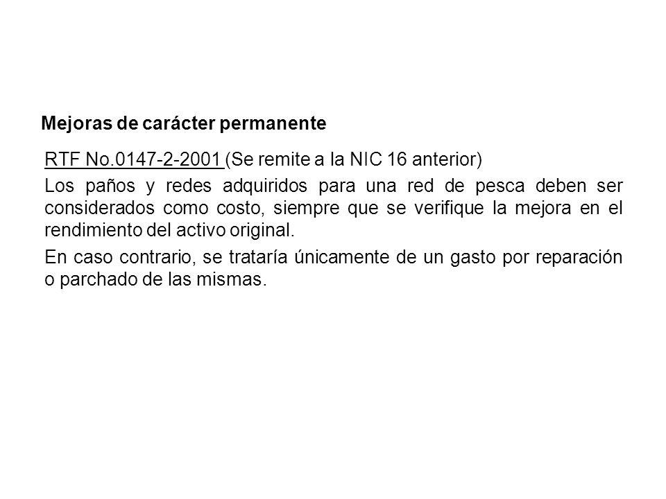 RTF No.0147-2-2001 (Se remite a la NIC 16 anterior) Los paños y redes adquiridos para una red de pesca deben ser considerados como costo, siempre que