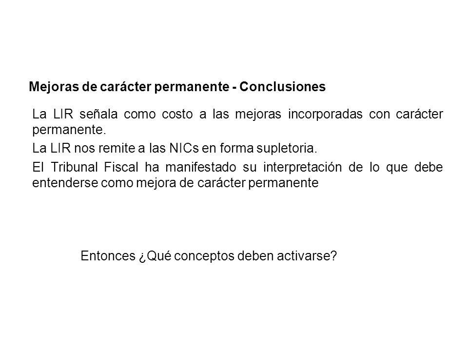 Mejoras de carácter permanente - Conclusiones La LIR señala como costo a las mejoras incorporadas con carácter permanente. La LIR nos remite a las NIC