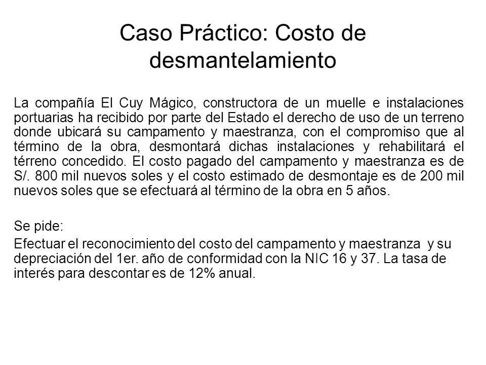 Caso Práctico: Costo de desmantelamiento La compañía El Cuy Mágico, constructora de un muelle e instalaciones portuarias ha recibido por parte del Est