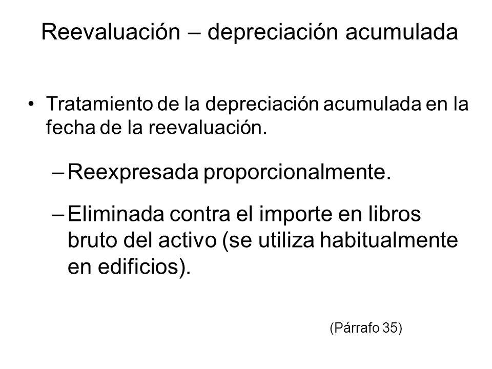 Reevaluación – depreciación acumulada Tratamiento de la depreciación acumulada en la fecha de la reevaluación. –Reexpresada proporcionalmente. –Elimin