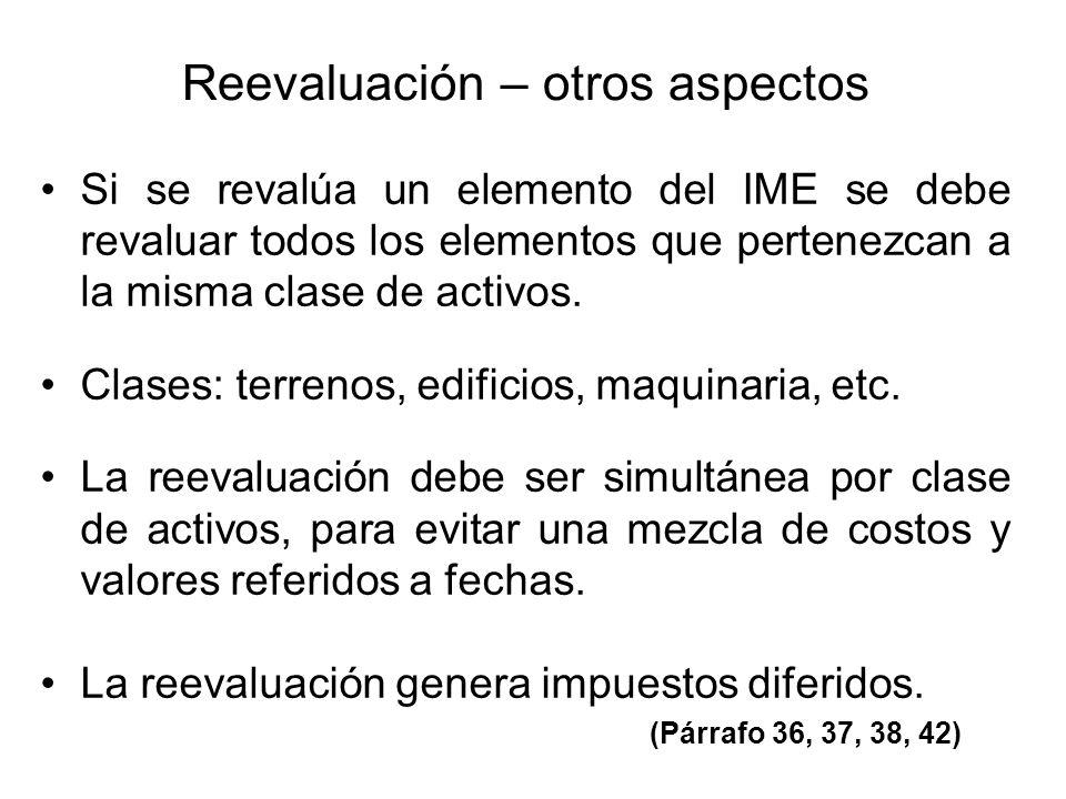 Reevaluación – otros aspectos Si se revalúa un elemento del IME se debe revaluar todos los elementos que pertenezcan a la misma clase de activos. Clas