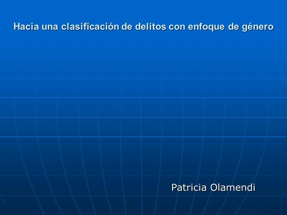Hacia una clasificación de delitos con enfoque de género Patricia Olamendi