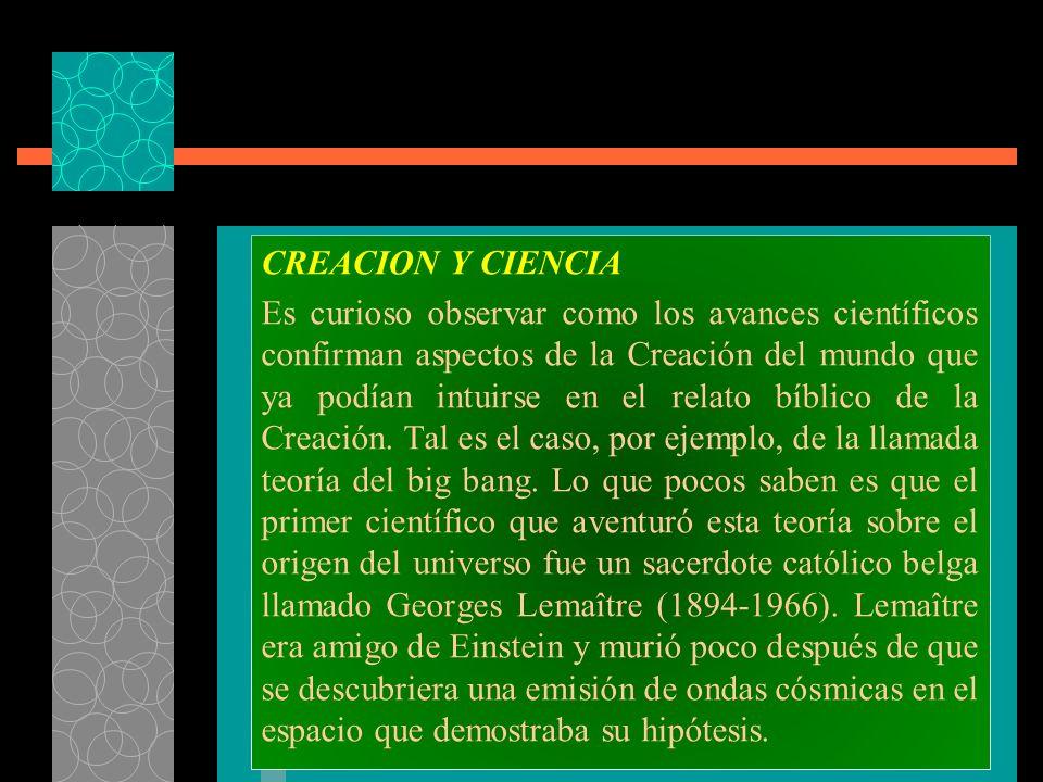 CREACION Y CIENCIA Es curioso observar como los avances científicos confirman aspectos de la Creación del mundo que ya podían intuirse en el relato bí