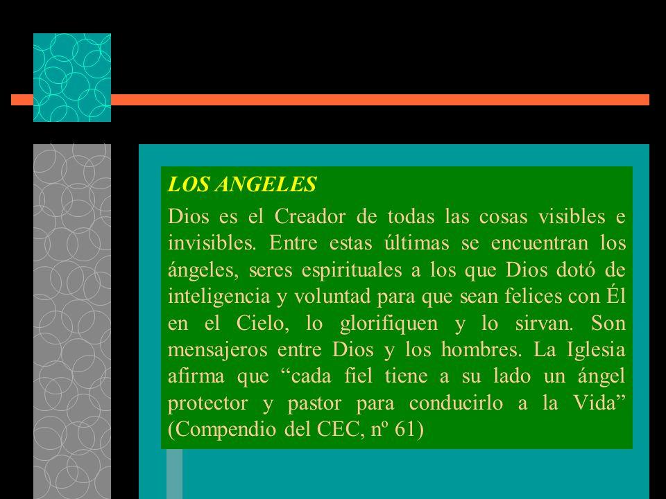 LOS ANGELES Dios es el Creador de todas las cosas visibles e invisibles. Entre estas últimas se encuentran los ángeles, seres espirituales a los que D