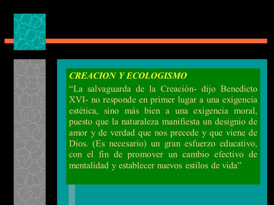 CREACION Y ECOLOGISMO La salvaguarda de la Creación- dijo Benedicto XVI- no responde en primer lugar a una exigencia estética, sino más bien a una exi