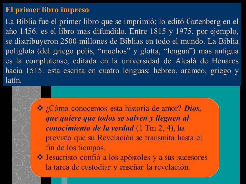 El primer libro impreso La Biblia fue el primer libro que se imprimió; lo editó Gutenberg en el año 1456. es el libro mas difundido. Entre 1815 y 1975