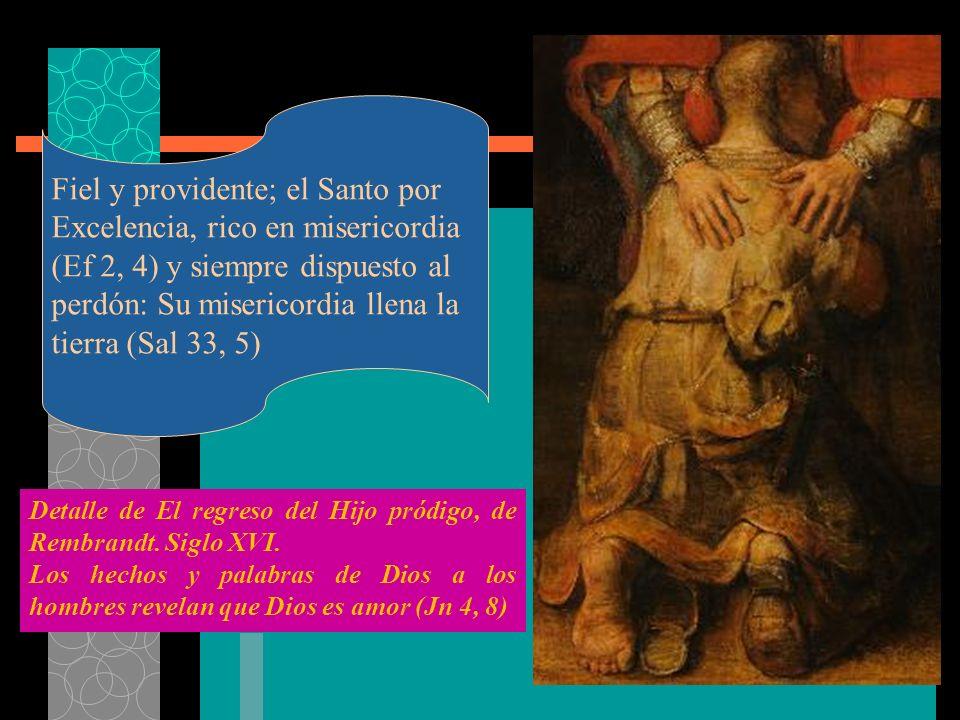 Fiel y providente; el Santo por Excelencia, rico en misericordia (Ef 2, 4) y siempre dispuesto al perdón: Su misericordia llena la tierra (Sal 33, 5)