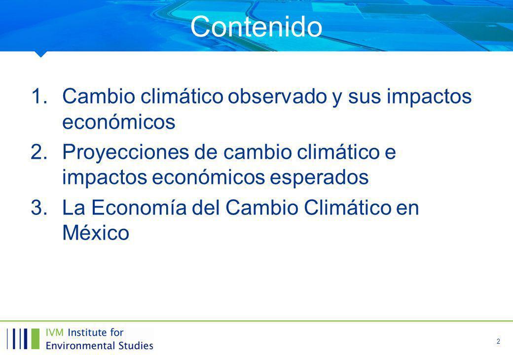 2 1.Cambio climático observado y sus impactos económicos 2.Proyecciones de cambio climático e impactos económicos esperados 3.La Economía del Cambio Climático en México Contenido