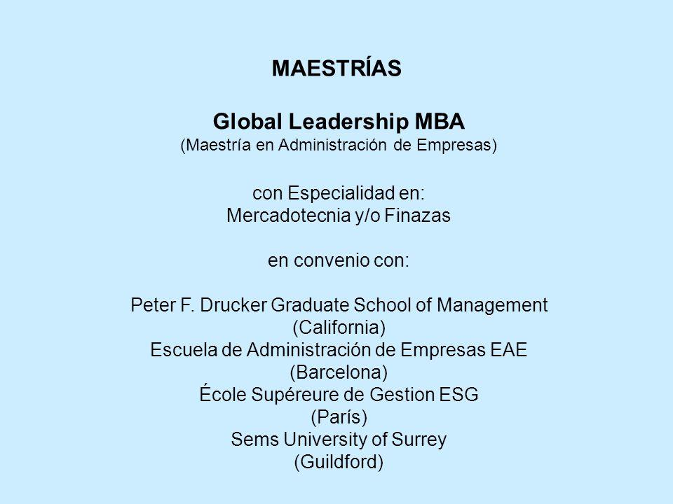 Global Leadership MBA (Maestría en Administración de Empresas) con Especialidad en: Mercadotecnia y/o Finazas en convenio con: Peter F.