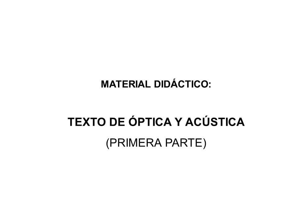 MATERIAL DIDÁCTICO: TEXTO DE ÓPTICA Y ACÚSTICA (PRIMERA PARTE)
