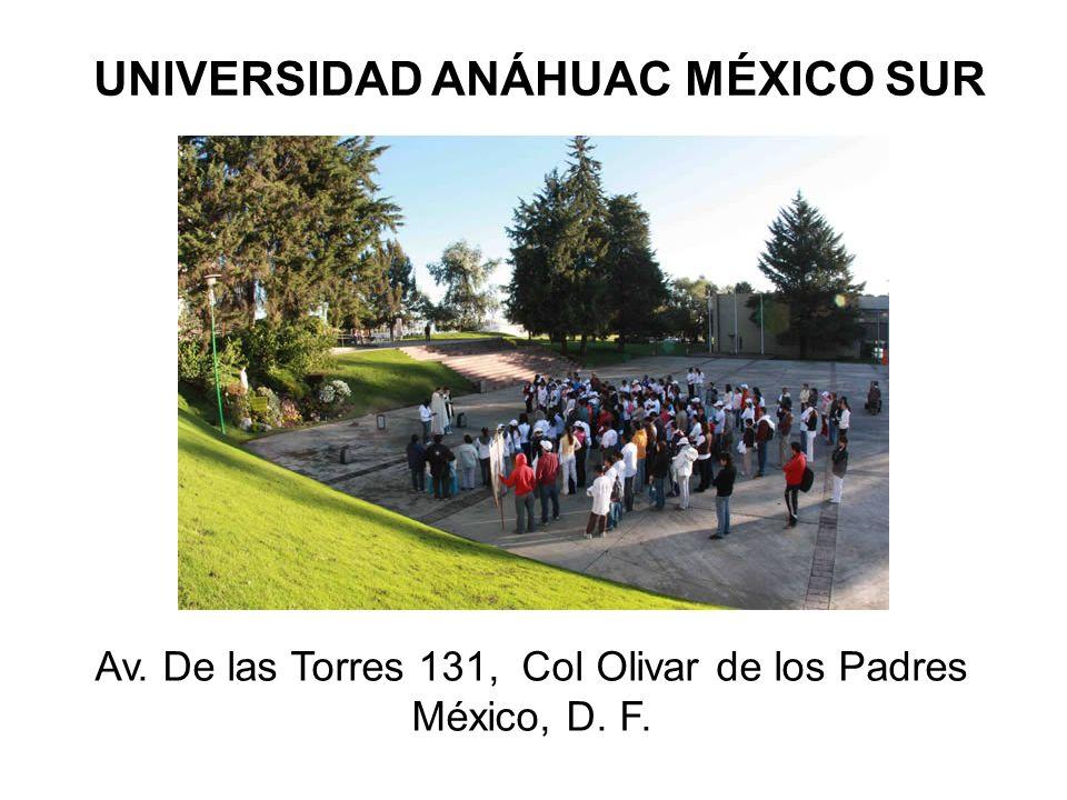 UNIVERSIDAD ANÁHUAC MÉXICO SUR Av. De las Torres 131, Col Olivar de los Padres México, D. F.
