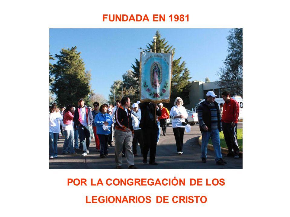 FUNDADA EN 1981 POR LA CONGREGACIÓN DE LOS LEGIONARIOS DE CRISTO