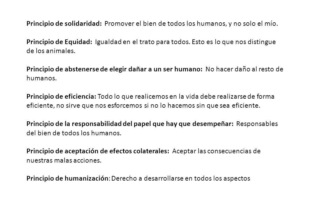 Principio de solidaridad: Promover el bien de todos los humanos, y no solo el mío. Principio de Equidad: Igualdad en el trato para todos. Esto es lo q