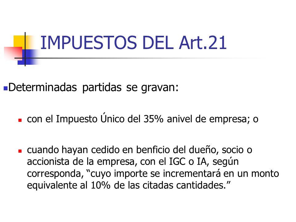 IMPUESTOS DEL Art.21 Determinadas partidas se gravan: con el Impuesto Único del 35% anivel de empresa; o cuando hayan cedido en benficio del dueño, so