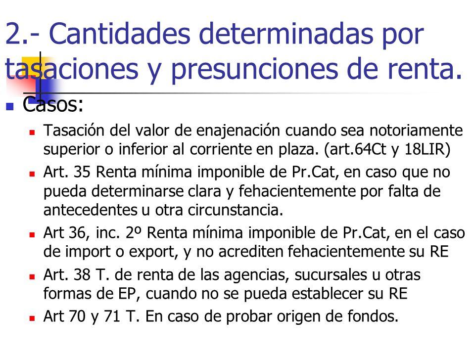 2.- Cantidades determinadas por tasaciones y presunciones de renta. Casos: Tasación del valor de enajenación cuando sea notoriamente superior o inferi