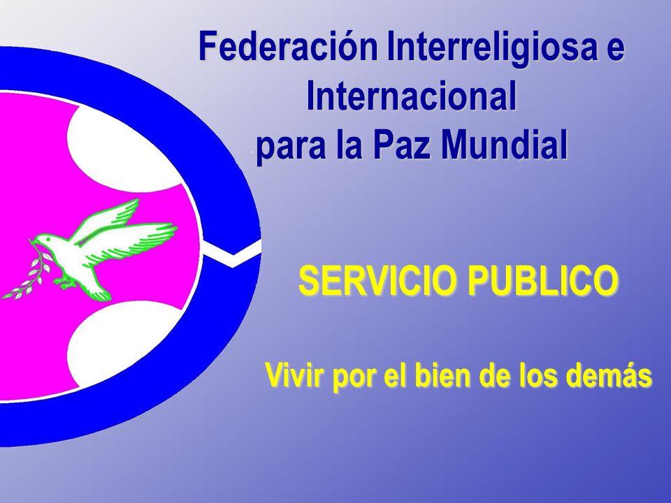 Federación Interreligiosa e Internacional para la Paz Mundial SERVICIO PUBLICO Vivir por el bien de los demás