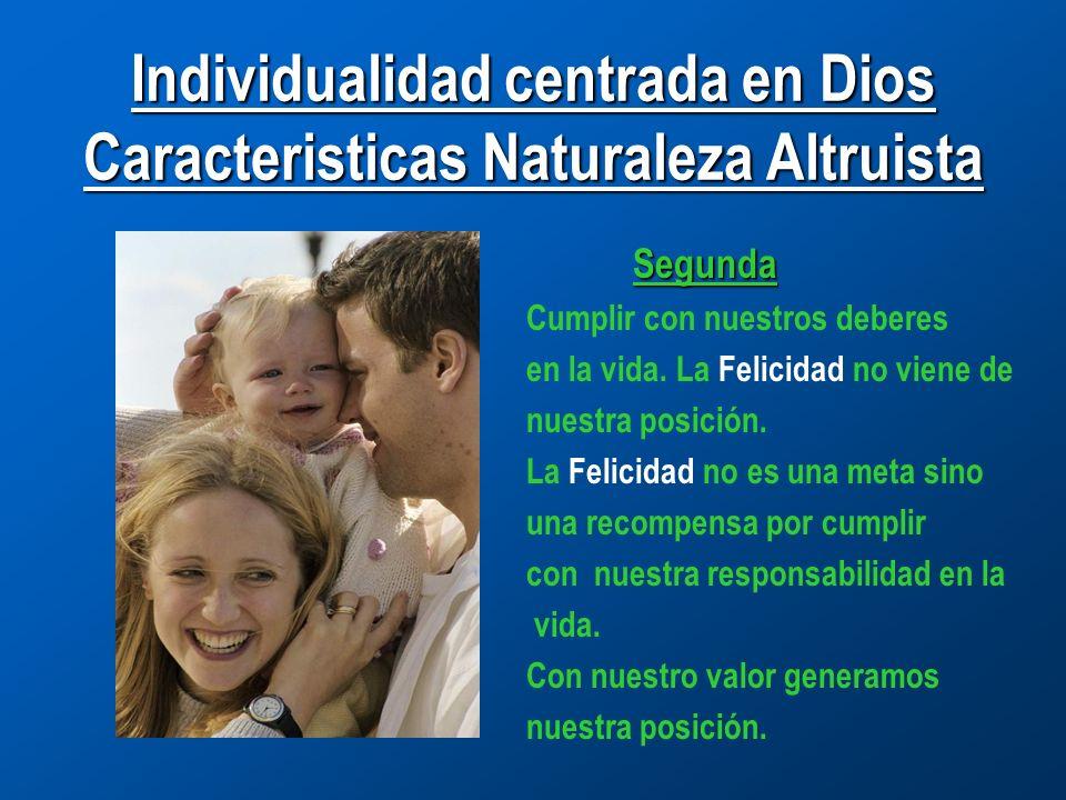 Individualidad centrada en Dios Caracteristicas Naturaleza Altruista Segunda Cumplir con nuestros deberes en la vida.