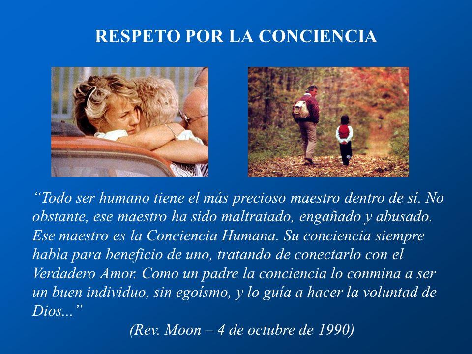 RESPETO POR LA CONCIENCIA Todo ser humano tiene el más precioso maestro dentro de sí.
